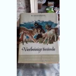 VIERBEINIGE FREUNDE - W. TSCHAPLINA   (PATRU PRIETENI)
