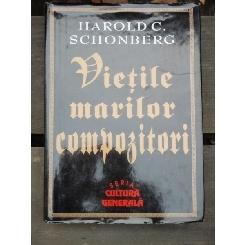 VIETILE MARILOR COMPOZITORI - HAROLD C. SCHONBERG