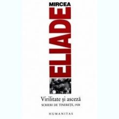 VIRILITATE SI ASCEZA - MIRCEA ELIADE
