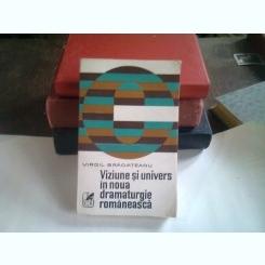VIZIUNE SI UNIVERS IN NOUA DRAMATURGIE ROMANEASCA - VIRGIL BRADATEANU