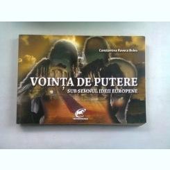 VOINTA DE PUTERE SUB SEMNUL IDEII EUROPENE - CONSTANTINA RAVECA BULEU