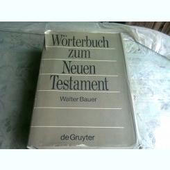 WÖRTERBUCH ZUM NEUEN TESTAMENT - WALTER BAUER  (DICTIONAR NOUL TESTAMENT, TEXT IN LIMBA GERMANA)