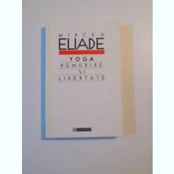 YOGA NEMURIRE SI LIBERTATE DE MIRCEA ELIADE , 1993
