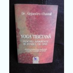 Yoga tibetana pentru sanatate si starea de bine - Alejandro Chaoul