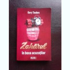 ZAHARUL IN BOXA ACUZATILOR - GARY TAUBES