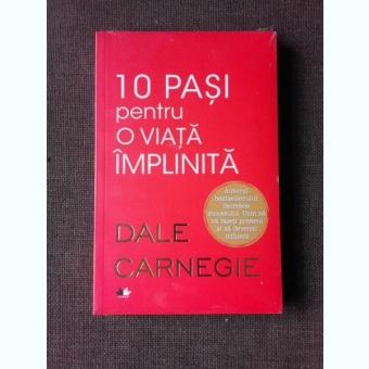 10 PASI PENTRU O VIATA IMPLINITA - DALE CARNEGIE