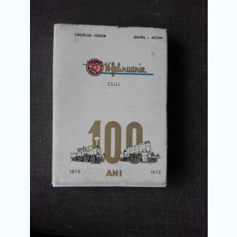 100 ANI, UZINA MECANICA DE MATERIAL RULANT 16 FEBRUARIE CLUJ 1870-1970 - LADISLAU FODOR