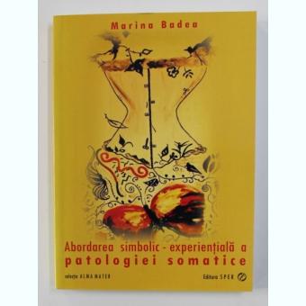 ABORDAREA SIMBOLIC - EXPERIENTIALA A PATOLOGIEI SOMATICE DE MARINA BADEA , 2013