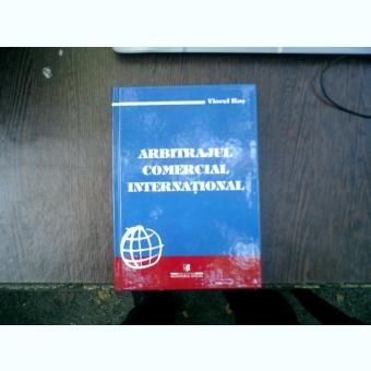 Arbitrajul comercial international - Viorel Ros