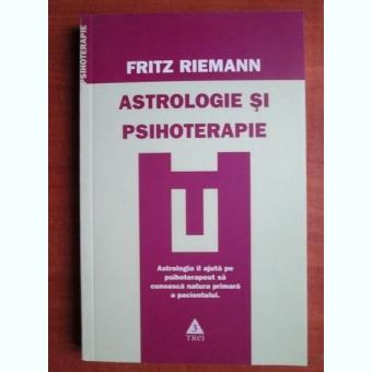 ASTROLOGIE SI PSIHOTERAPIE - FRITZ RIEMANN