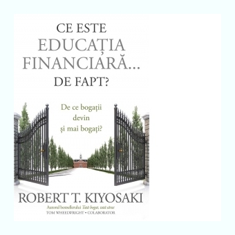 Ce este educatia financiara… de fapt?-Robert T. Kiyosaki