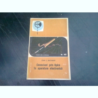 CONEXIUNI PRIN LIPIRE IN APARATURA ELECTRONICA - IOAN C. BACIVAROF