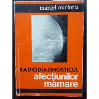 RADIODIAGNOSTICUL AFECTIUNILOR MAMARE - MARCEL MICLUTIA