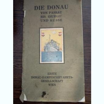 Die Donau von Passau bis Giurgiu und Russe.   / Dunarea la Giurgiu si Ruse, carte in lb germana