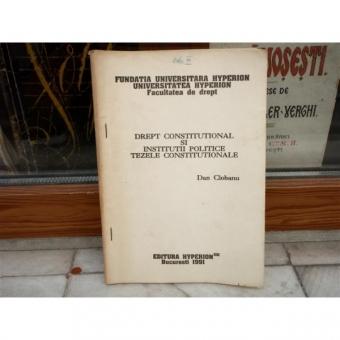 Drept constitutional si institutii politice tezele constitutionale , Dan Ciobanu , 1991