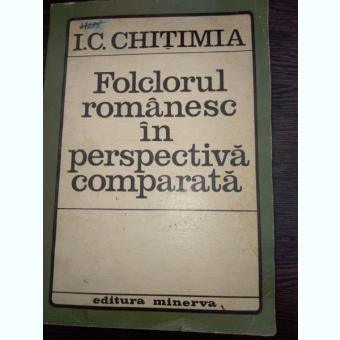 FOLCLORUL ROMANESC IN PERSPECTIVA COMPARATA  -I.C. CHITIMIA