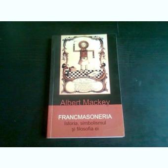 FRANCMASONERIA. ISTORIA, SIMBOLISMUL SI FILOSOFIA EI - ALBERT MACKEY