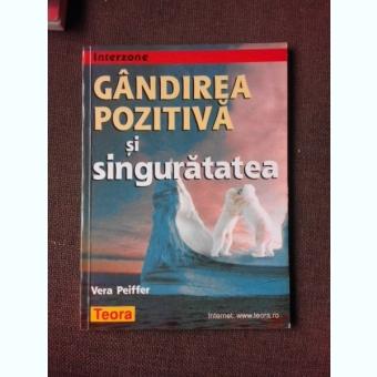 GANDIREA POZITIVA SI SINGURATATEA - VERA PEIFFER