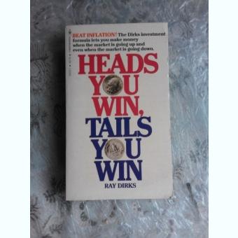 HEADS YOU WIN, TAILS YOU WIN - RAY DIRKS  (CARTE IN LIMBA ENGLEZA)