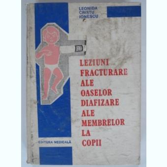 LEZIUNI FRACTURARE ALE OASELOR DIAFIZARE ALE MEMBRELOR LA COPII - LEONIDA CRISTU IONESCU