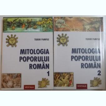 MITOLOGIA POPORULUI ROMAN, VOL. I - II, EDITIA A II-A DE TUDOR PAMFILE