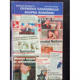 OFENSIVA IUDAISMULUI ASUPRA ROMANIEI - CORNEL DAN NICULAE