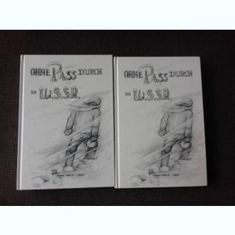 OHNE PASS DURCH DIE URSS, 2 VOLUME  (FARA PASAPORT PRIN URSS, CARTE IN LIMBA GERMANA)