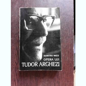 OPERA LUI TUDOR ARGHEZI - DUMITRU MICU