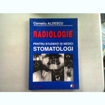RADIOLOGIE PENTRU STUDENTI SI MEDICI STOMATOLOGI - CORNELIU ALDESCU