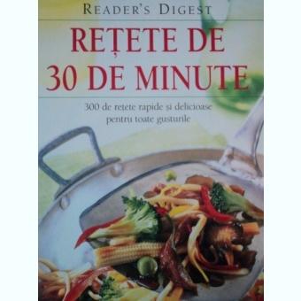 Retete de 30 de minute - 300 de retete rapide si delicioase pentru toate gusturile,  Reader's Digest