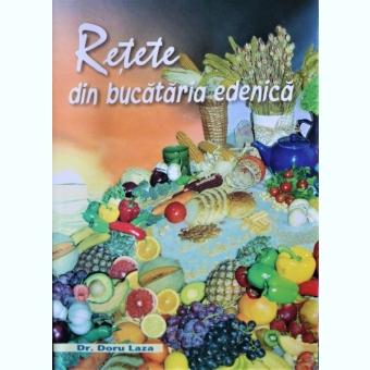RETETE DIN BUCATARIA EDENICA, DR. DORU LAZA
