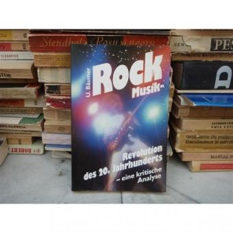 ROCK MUSIK - REVOLUTION DES 20. JAHRHUNDERTS - EINE KRITISCHE ANALYSE , U. Baumer