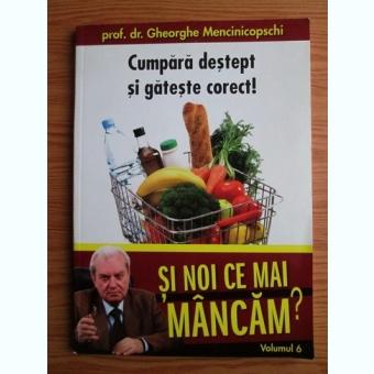 Si noi ce mai mancam - prof. dr. Gheorghe Mencinicopschi VOL.6