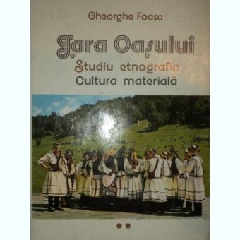 Tara Oasului Studiu etnografic,vol.2 - Cultura materiala , Gheorghe Focsa
