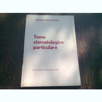 TEME STOMATOLOGICE PARTICULARE - GRIGORE OSIPOV SINESTI