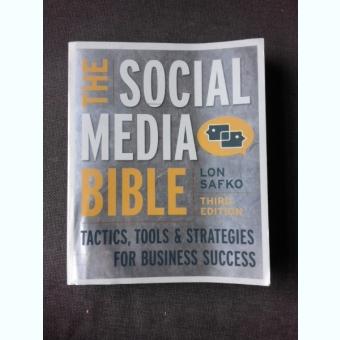 THE SOCIAL MEDIA BIBLE, TACTICS, TOOLS & STRATEGIES FOR BUSINESS SUCCESS - LON SAFKO  (CARTE IN LIMBA ENGLEZA)