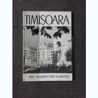 TIMISOARA, MIC INDREPTAR TURISTIC - MIRCEA SERBANESCU  (CU DEDICATIA AUTORULUI PENTRU PETRU VINTILA)
