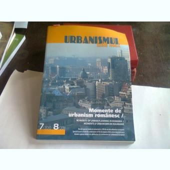 URBANISMUL - REVISTA , SERIE NOUA , SUBIECT : MOMENTE DE URBANISM ROMANESC , NR . 7/2010, 8/2011