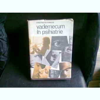 VADEMECUM IN PSIHIATRIE - CONSTANTIN GORGOS