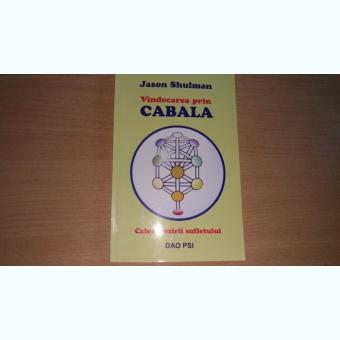 VINDECAREA PRIN CABALA - CALEA TREZIRII SUFLETULUI - JASON SHULMAN