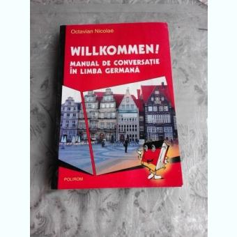 WILLKOMMEN! MANUAL DE CONVERSATIE IN LIMBA GERMANA - OCTAVIAN NICOLAE